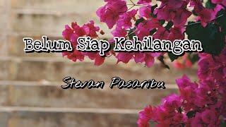 Stevan Pasaribu - Belum Siap Kehilangan