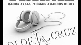 TRIBAL REMIX RAMON AYALA - TRAGOS AMARGOS by DJ DE LA CRUZ