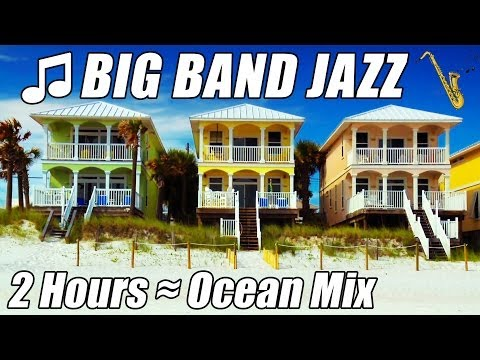 BIG BAND Piano Jazz Music Instrumental Saxophone Happy Songs Playlist 2 Hour Ocean Mix Relax Study