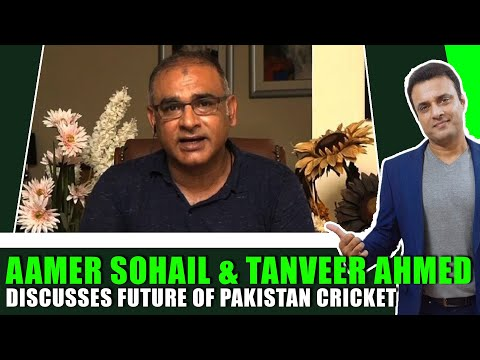 Aamer Sohail & Tanveer Ahmed Discusses Future Of Pakistan Cricket