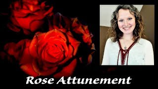 Rose Attunement & Energy Activation | Abbey Normal's Wisdom Quest
