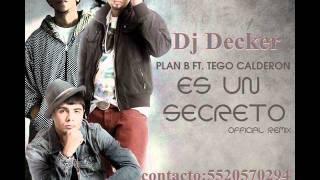 ES UN SECRETO PLAN B FT TEGO CALDERON DJ DECKER
