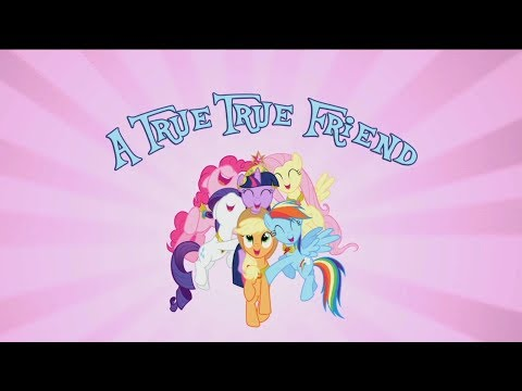 MLP FIM - A True True Friend (With Lyrics)