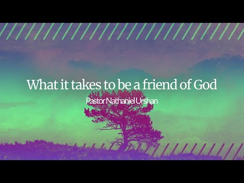 What It Takes to be the Friend of God – Pastor Nathaniel Urshan