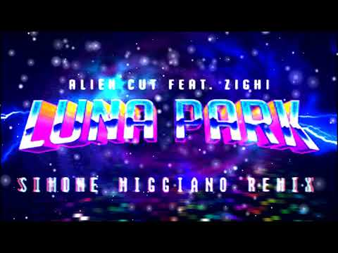 Alien Cut ft. Zighi  - Luna Park  (Simone M.  Remix)