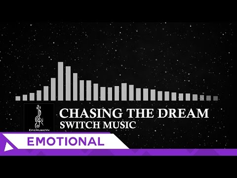 Epic Emotional | switch Music - Chasing The Dream - Epic Music VN
