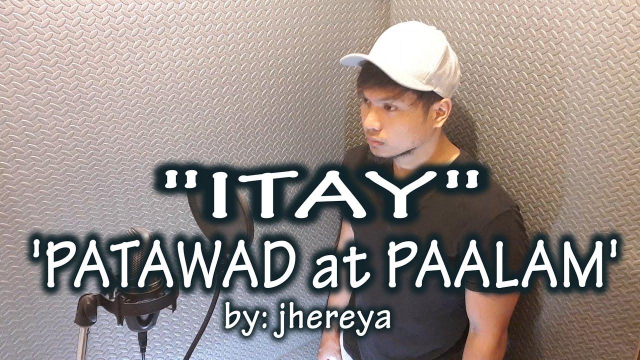ITAY Patawad At Paalam by:jhereya