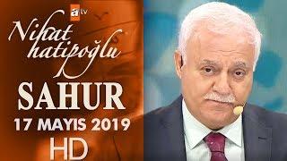 Nihat Hatipoğlu ile Sahur - 17 Mayıs 2019