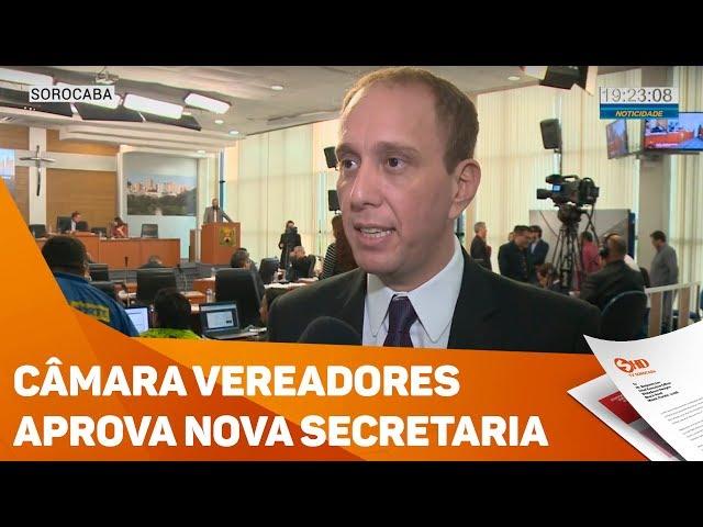 Câmara Vereadores aprova nova secretaria - TV SOROCABA/SBT