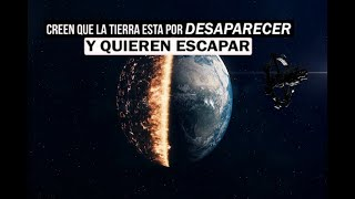 ¡Creen que la Tierra está por desaparecer y quieren escapar!