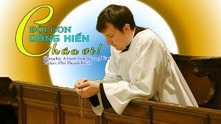 ĐỜI CON DÂNG HIẾN CHÚA ƠI | Giang Tâm | Thánh Ca Công Giáo | Thánh Hiến