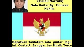 Indonesia Pusaka (Ismail Marzuki). Solo Guitar 2 By Thursan Hakim (Revision)