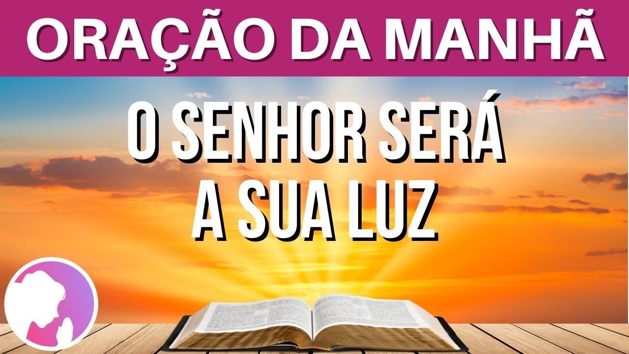 Oração da manhã - O Senhor será a sua luz - 20/06/2021
