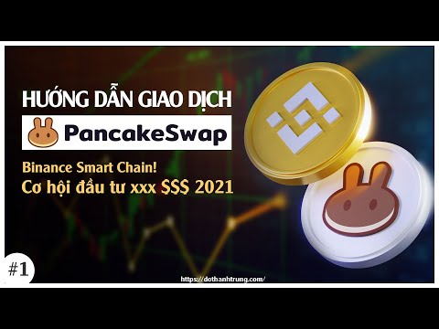 Hướng Dẫn Giao Dịch Sàn Pancakeswap - Binance Smart Chain Xu Hướng Đầu Tư 2021