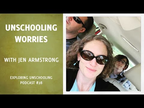 Unschooling Worries with Jen Armstrong, Episode 28