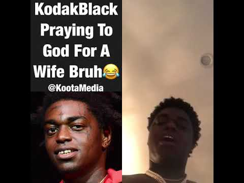 Kodak Black Prays For A Wife  F0 9f 98 82 F0 9f 98 82 F0 9f 98 82