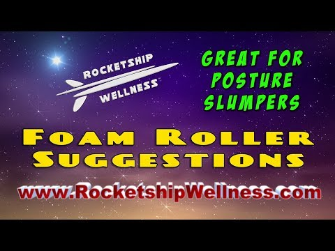 FOAM ROLLER SUGGESTIONS FOR POSTURE SLUMPERS
