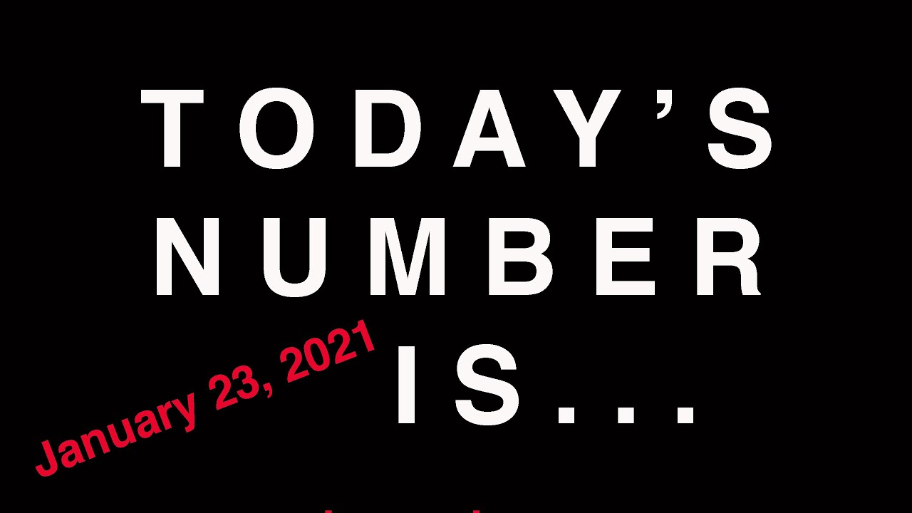 TODAY'S NUMBER IS...  1/23/21
