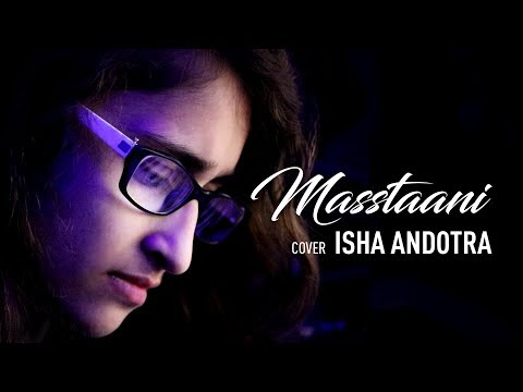 Masstaani (Cover Song) | Isha Andotra | Lucky Nagra | B Praak | Jaani | Latest Punjabi Song 2018