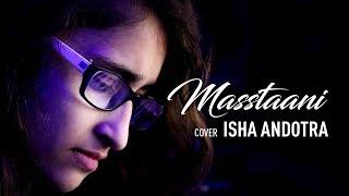 Masstaani (Cover Song)   Isha Andotra   Lucky Nagra   B Praak   Jaani   Latest Punjabi Song 2018