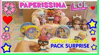 PAPERISSIMA LOL!! Cotton SLIME, PACK SURPRISE e le nostre PAPERE! by Lara e Babou