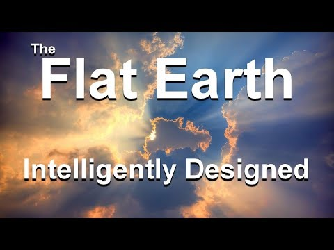 The Flat Earth Intelligently Designed by the Creator