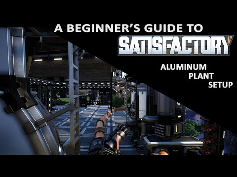 A Beginner's Guide to SATISFACTORY - Easy Aluminium Plant Setup - Ep 5