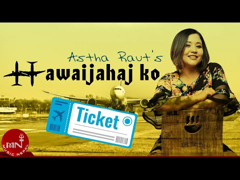Astha Raut – Hawaijahajko Ticket | Aadhar 2 | New Nepali Song