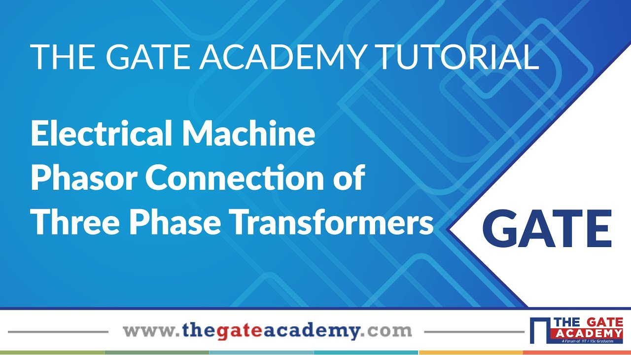 Phasor Connection of Three Phase Transformers | Electrical Machine ...