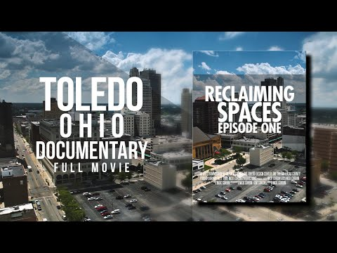 Toledo, Ohio Documentary: Reclaiming Spaces