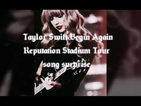 Taylor Swift - Begin Again Reputation Stadium Tour (song surprise)
