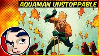 """Aquaman """"Unstoppable"""" - Rebirth Complete Story"""