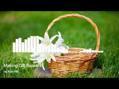 Making Gift Baskets by Alun Hill - Home Run Businesses You Can Start - Making Gift Baskets