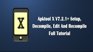 How to setup Apktool X Android Version Decompile, Edit and Recompile Full Tutrial