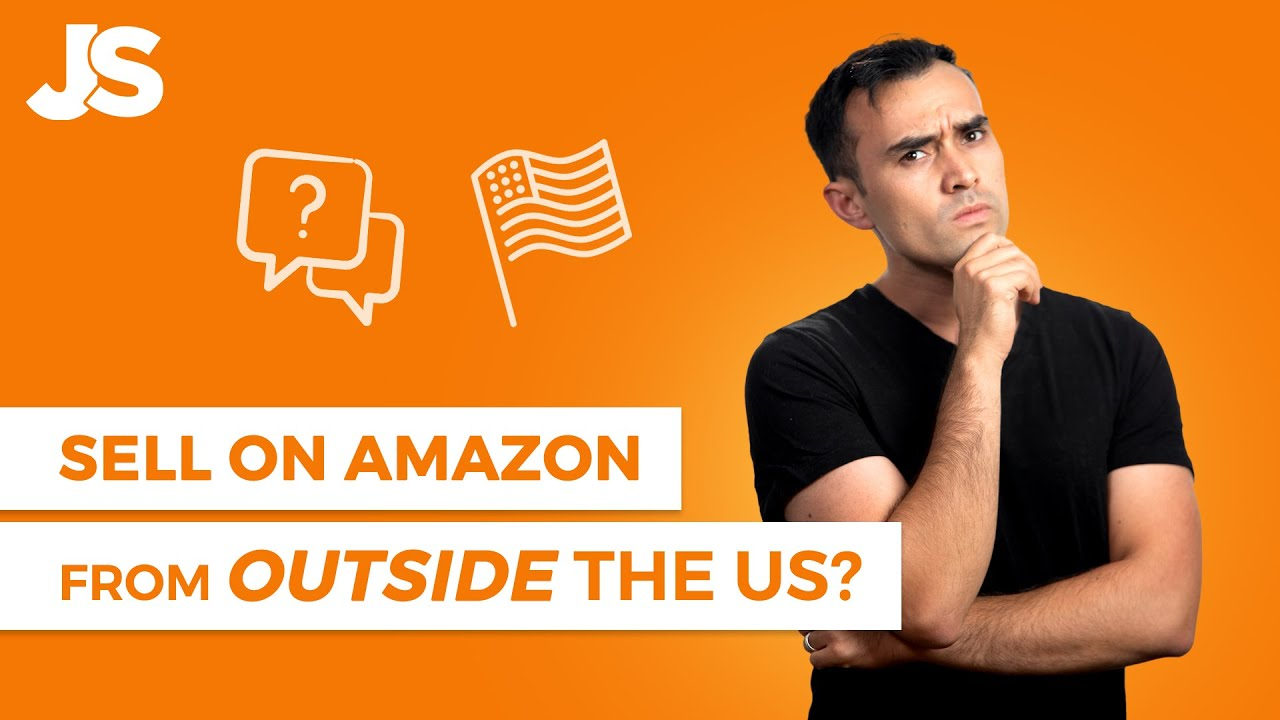 How To Sell On Amazon If You Live Outside the USA