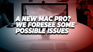 -mac-pro-foresee-problems