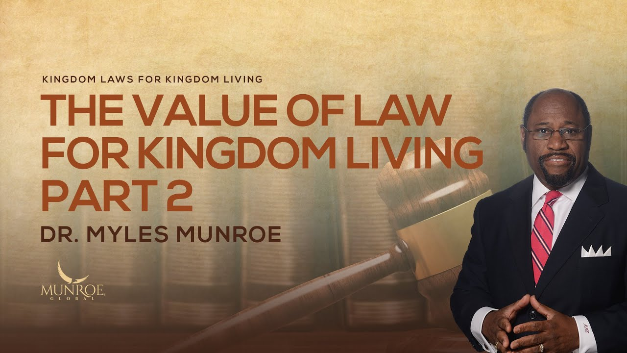 The Value of Law for Kingdom Living Part 2 | Dr. Myles Munroe