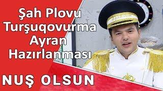 NUŞ OLSUN  -  Şah Plovu, Turşuqovurma, Ayran hazırlanması /18.09.2017/