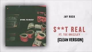 Sh***t Real (CLEAN VERSION) Jay Rock Ft Tee Grizzley