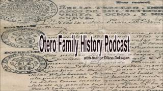5th Ed Otero Family History Podcast with Diana DeLugan