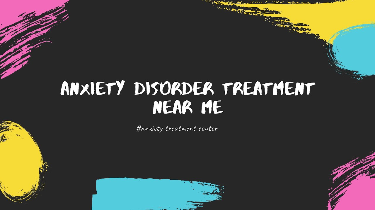 Anxiety Disorder Treatment Near Me | Overthrowing Anxiety ...