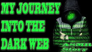 My Journey Into The Dark Web | ASMR Scary Stories| Horror Narration