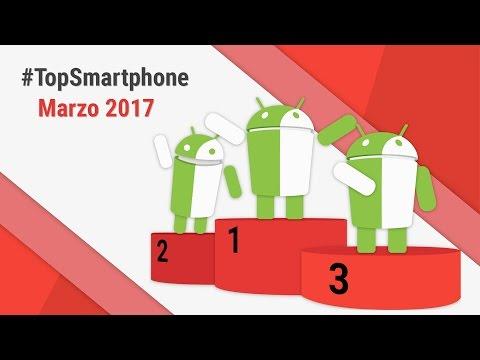 Migliori Smartphone Android (Marzo 2017) #TopSmartphone TuttoAndroid