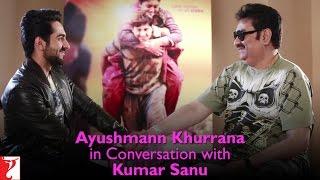 Ayushmann Khurrana in Conversation with Kumar Sanu   Dum Laga Ke Haisha