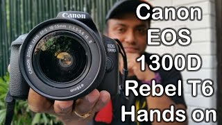 Canon EOS 1300D (Rebel T6) Hands on Review with real life Image & video samples