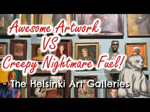 AWESOME ARTWORK VS CREEPY NIGHTMARE FUEL – THE HELSINKI ART GALLERIES