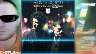 TL2 - The Proof Of Your Love [{For King & Country Dubstep / DnB Remix}]