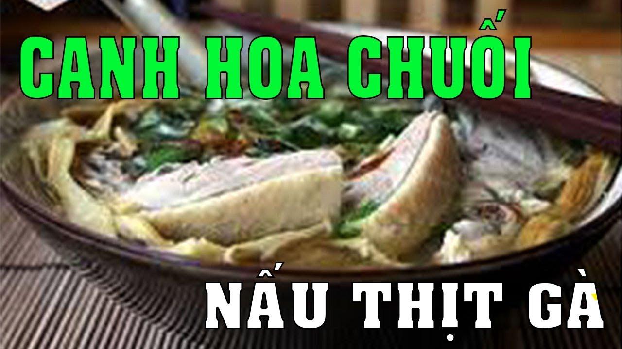 Canh Hoa Chuối (Bắp chuối) nấu vời Thịt Gà ngon hấp dẫn cho buổi trưa.