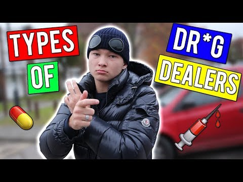 TYPES OF DRUG DEALERS!