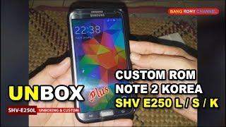 Unbox & Custom Rom Note 2 Korea E250 L / S / K